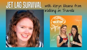 Jet Lag Survival with Keryn Means from Walking on Travels