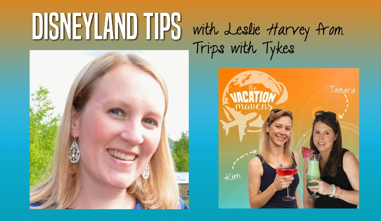 Disneyland Tips with Leslie Harvey from Trips with Tykes