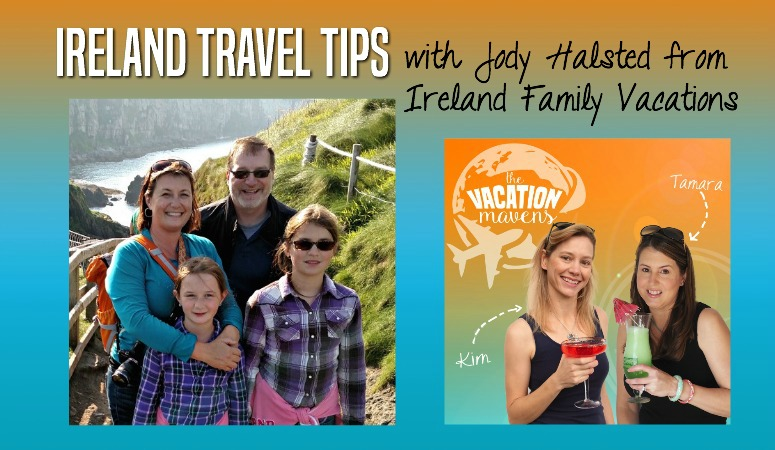 Ireland family travel tips with Jody Halsted from Ireland Family Vacations this week on the Vacation Mavens family travel podcast