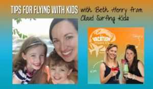 Tips for flying with kids from Flight Attendant Beth Henry of Cloud Surfing Kids