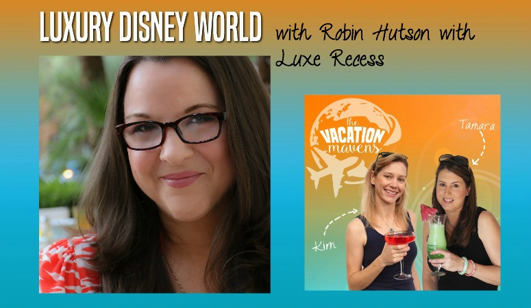Luxury Disney World with Robin Hutson from Luxe Recess