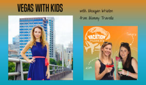 Vegas with kids with Meagan Wristen