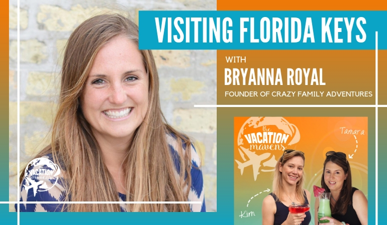 Vacation Mavens podcast visiting the Florida Keys with kids with Bryanna Royal