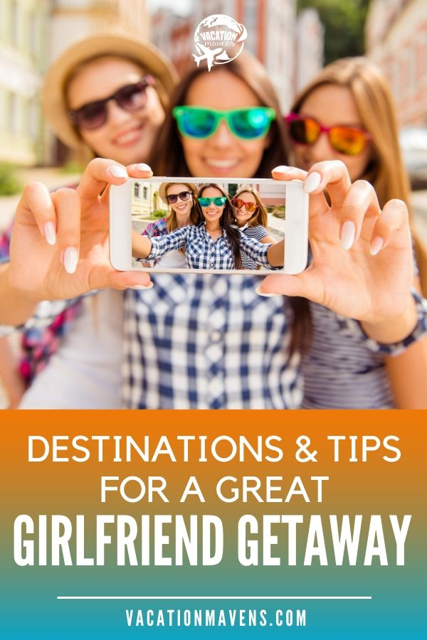 Destinations and tips for a great girlfriend getaway