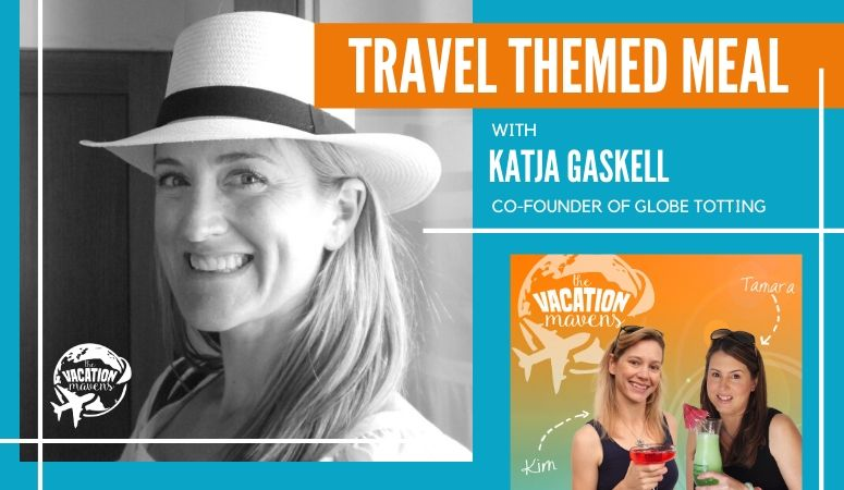 Travel themed meal with Katja Gaskell from Globetotting