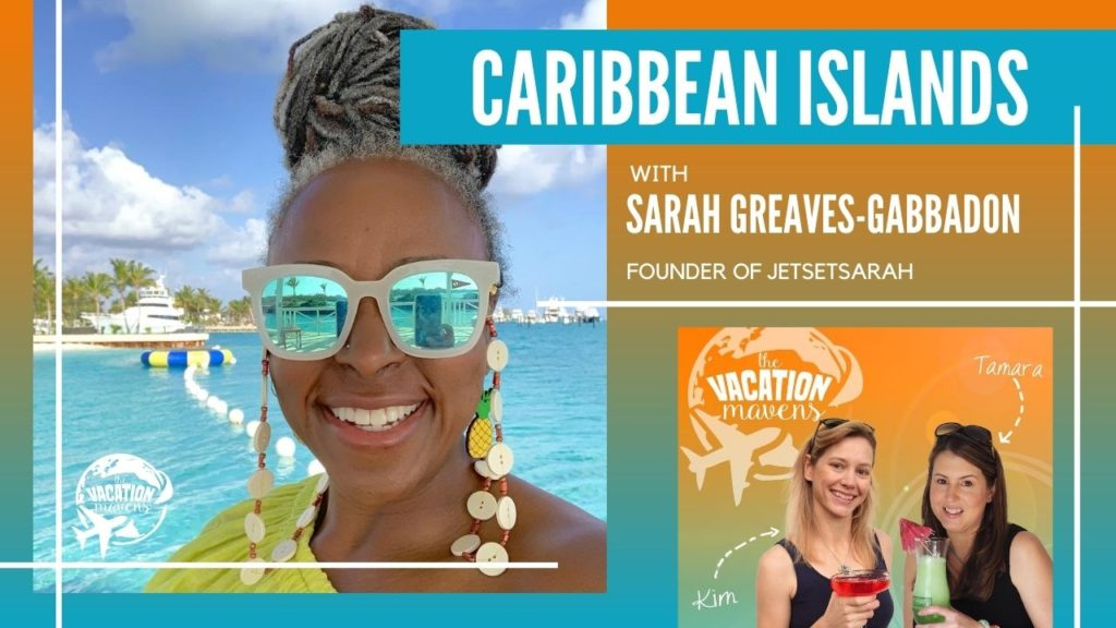 Caribbean Islands with Sarah Greaves Gabbadon on the Vacation Mavens podcast
