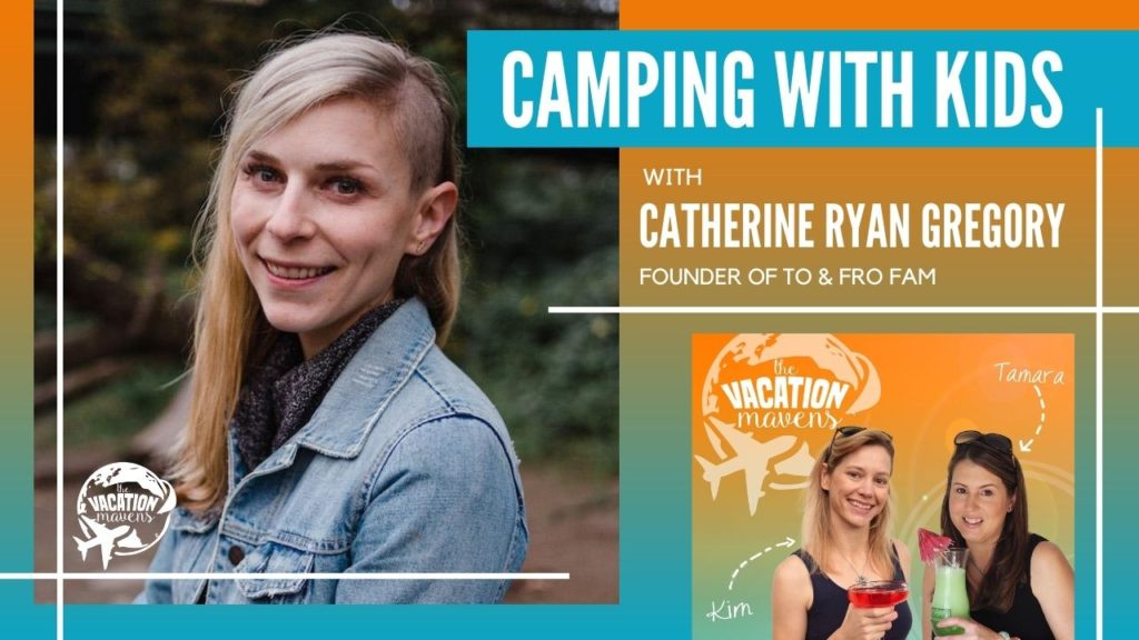 Camping with kids with Catherine Ryan Gregory from To and Fro Fam