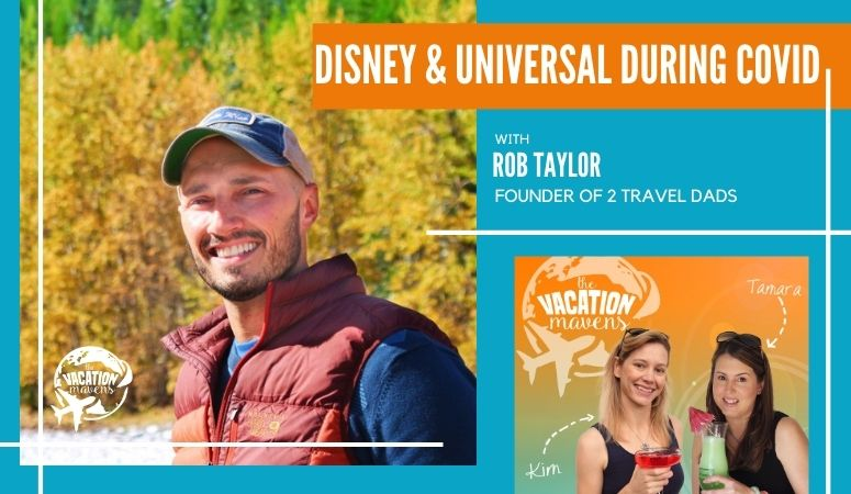 Disney and Universal During COVID with Rob Taylor from 2TravelDads on the Vacation Mavens podcast