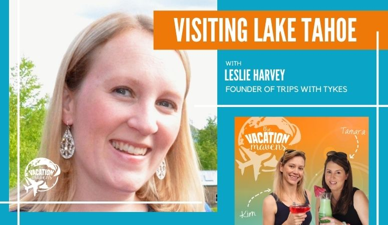 Visiting Lake Tahoe with Leslie Harvey from Trips with Tykes on the Vacation Mavens podcast