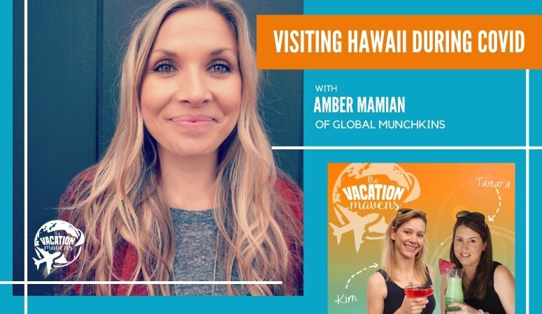 Visiting Hawaii during COVID with Amber Mamian of Global Munchkins on the Vacation Mavens podcast