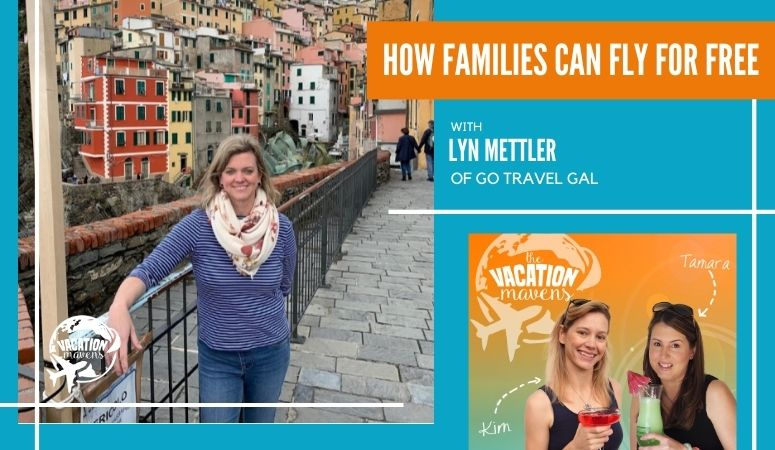 How families can fly for free with Lyn Mettler of Go Travel Gal on the Vacation Mavens podcast