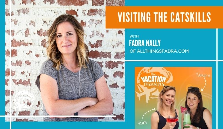 Visiting the Catskills with Fadra Nally on the Vacation Mavens podcast