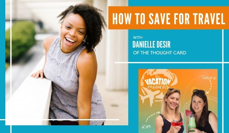 How to save for travel with Danielle Desir of The Thought Card on the Vacation Mavens podcast.