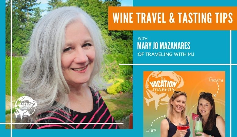 Wine travel and tasting tips with Mary Jo Mazanares from Traveling with MJ on the Vacation Mavens podcast