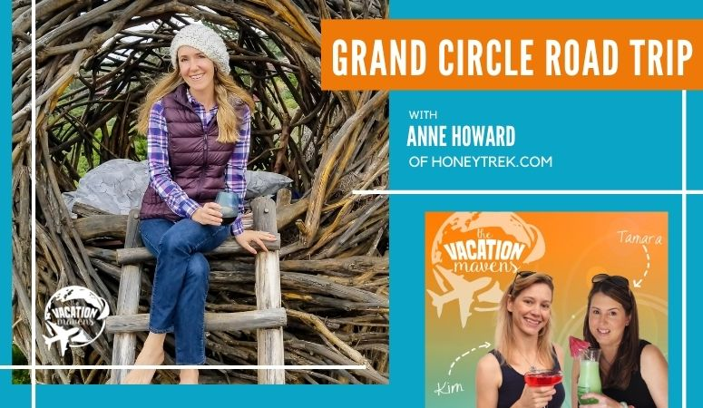 Grand Circle Road Trip with Anne Howard of Honeytrek.com on the Vacation Mavens podcast