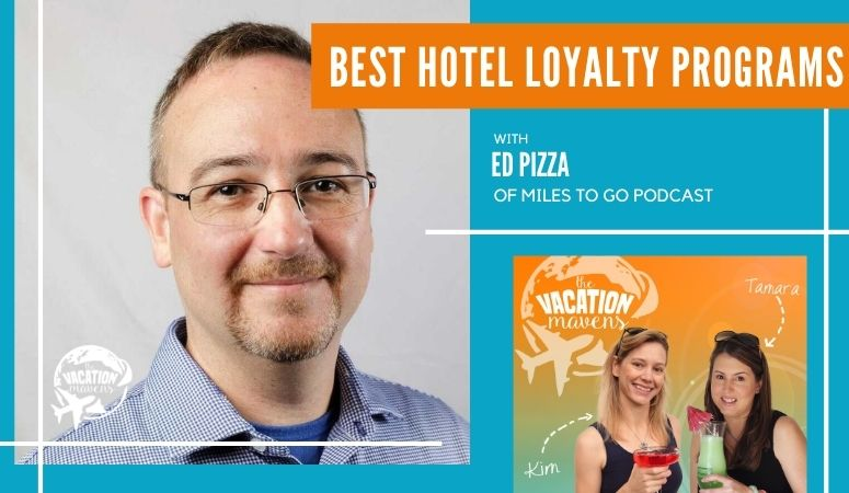 Best hotel loyalty programs with Ed Pizza of the Miles to Go Podcast on the Vacation Mavens podcast